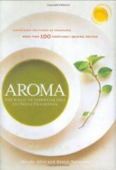 Aroma: The Magic of Essential Oils in Food and Fragrance by Mandy Aftel and Daniel Patterson