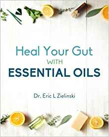 Heal Your Gut with Essential Oils by Dr. Eric L. Zielinski